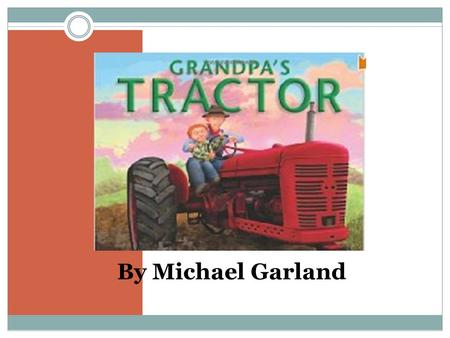 By Michael Garland. Grandpa Joe brings his grandson Timmy back to the site of the family farm, where the old house and a ramshackle barn with silo still.