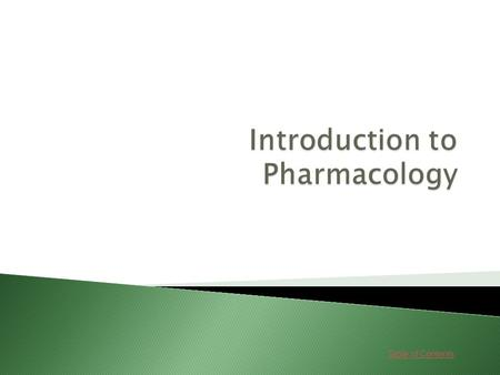 Table of Contents.  Introduction to Pharmacology Go Go  Drugs Go Go.