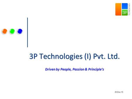 3P Technologies (I) Pvt. Ltd. Driven by People, Passion & Principle's 26-Dec-15.