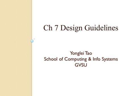 Yonglei Tao School of Computing & Info Systems GVSU Ch 7 Design Guidelines.