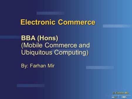 BBA (Hons) (Mobile Commerce and Ubiquitous Computing) By: Farhan Mir