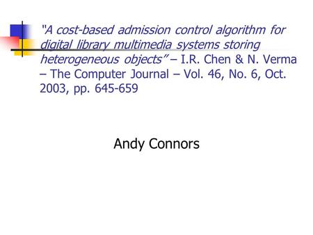 """A cost-based admission control algorithm for digital library multimedia systems storing heterogeneous objects"" – I.R. Chen & N. Verma – The Computer Journal."