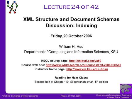 Computing & Information Sciences Kansas State University Friday, 20 Oct 2006CIS 560: Database System Concepts Lecture 24 of 42 Friday, 20 October 2006.
