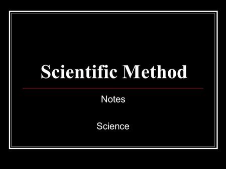 Scientific Method Notes Science. Vocabulary Scientific method – A systematic approach to problem solving. Hypothesis – a proposed solution to a scientific.