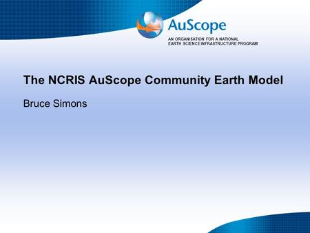AN ORGANISATION FOR A NATIONAL EARTH SCIENCE INFRASTRUCTURE PROGRAM The NCRIS AuScope Community Earth Model Bruce Simons.