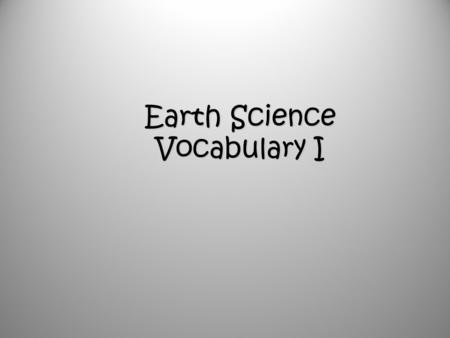 Earth Science Vocabulary I. A physical feature on Earth's surface.