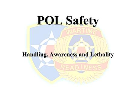 POL Safety Handling, Awareness and Lethality. References FM TM.