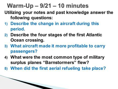 Utilizing your notes and past knowledge answer the following questions: 1) Describe the change in aircraft during this period. 2) Describe the four stages.