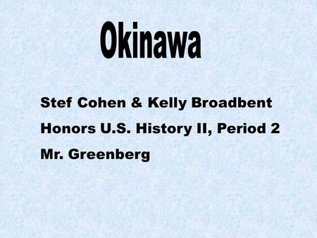 Stef Cohen & Kelly Broadbent Honors U.S. History II, Period 2 Mr. Greenberg.