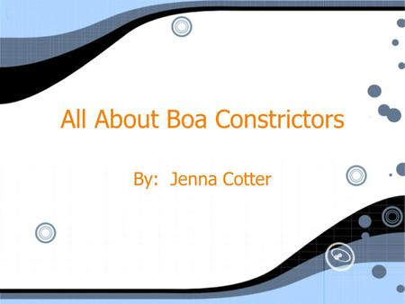 All About Boa Constrictors By: Jenna Cotter. In my report I will tell you about the boa constrictor. First, I will tell you what it looks like. Then I.
