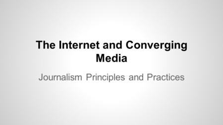 The Internet and Converging Media Journalism Principles and Practices.