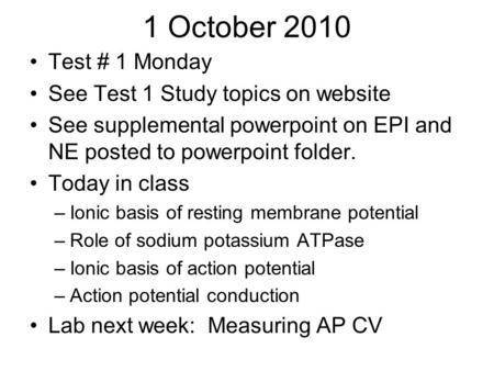 1 October 2010 Test # 1 Monday See Test 1 Study topics on website See supplemental powerpoint on EPI and NE posted to powerpoint folder. Today in class.