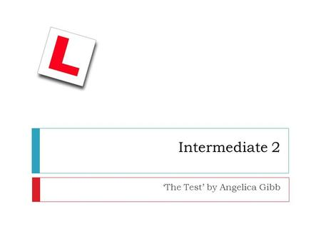 Intermediate 2 'The Test' by Angelica Gibb. Pre-reading activiites.