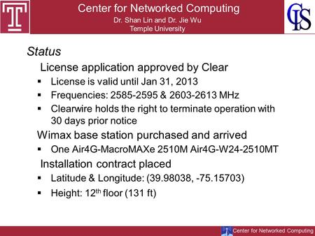Center for Networked Computing Dr. Shan Lin and Dr. Jie Wu Temple University Status License application approved by Clear  License is valid until Jan.