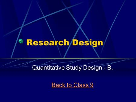 Research Design Quantitative Study Design - B. Back to Class 9.