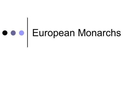 European Monarchs. Important Vocabulary Absolute monarch A ruler whose power is not limited by having to consult with nobles, peasants, etc. Divine right.