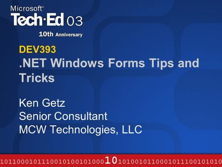 DEV393.NET Windows Forms Tips and Tricks Ken Getz Senior Consultant MCW Technologies, LLC.