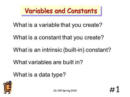 # 1# 1 What is a variable that you create? What is a constant that you create? What is an intrinsic (built-in) constant? What variables are built in?
