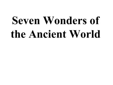 Seven Wonders of the Ancient World. The Great Pyramid of Giza, also called Khufu's Pyramid or the Pyramid of Cheops, is the oldest and largest of the.