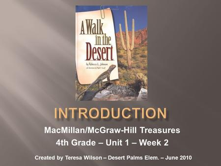 MacMillan/McGraw-Hill Treasures 4th Grade – Unit 1 – Week 2 Created by Teresa Wilson – Desert Palms Elem. – June 2010.