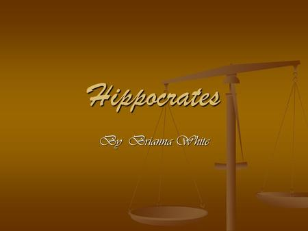 Hippocrates By Brianna White. `Hippocrates As shown below.