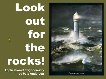 Look out for the rocks! Application of Trigonometry by Pete Anderson.