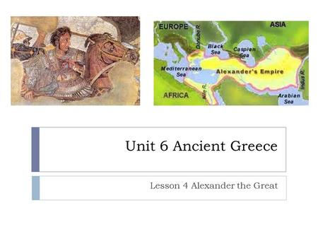 Unit 6 Ancient Greece Lesson 4 Alexander the Great.