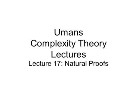 Umans Complexity Theory Lectures Lecture 17: Natural Proofs.