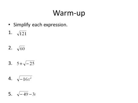 Warm-up Simplify each expression. 1. 2. 3. 4. 5..