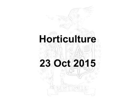 Horticulture 23 Oct 2015. ADVISORY 23 Sep 2015 Entry Task Take out… Study Guide.