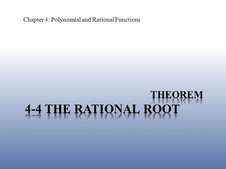 Chapter 4: Polynomial and Rational Functions. Warm Up: List the possible rational roots of the equation. g(x) = 3x 4 + 16x 3 – 7x 2 – 64x – 20 4-4 The.