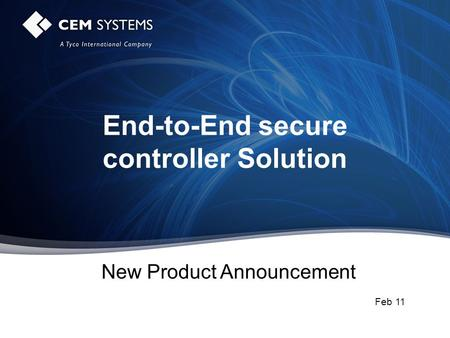 Www.cemsys.com End-to-End secure controller Solution New Product Announcement Feb 11.