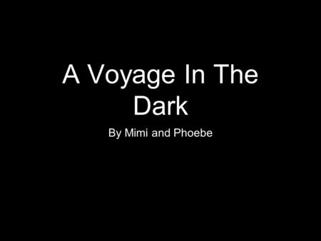 "A Voyage In The Dark By Mimi and Phoebe. Prostitution Prostitutes-they are thought to be because they are chorus girls When her first land lady said ""No,"