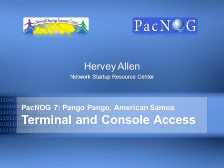 PacNOG 7: Pango Pango, American Samoa Terminal and Console Access Hervey Allen Network Startup Resource Center.