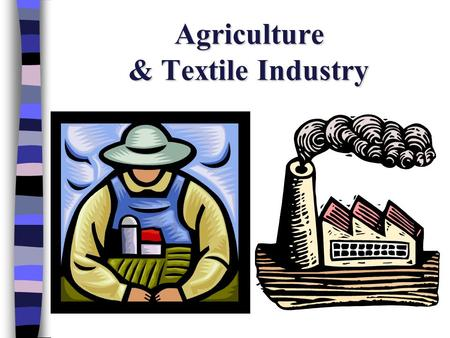 Agriculture & Textile Industry. The main features of Industrial Revolution.