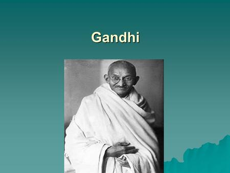 Gandhi. Gandhi Gandhi is the father of the Indian nation and the apostle of no-violence. He worked for Indian independence from the British rule. He is.