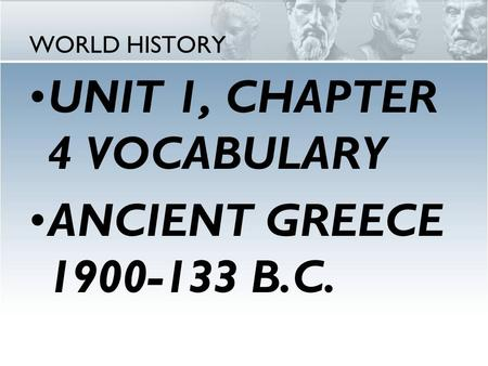UNIT 1, CHAPTER 4 VOCABULARY ANCIENT GREECE B.C.