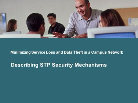 Minimizing Service Loss and Data Theft in a Campus Network Describing STP Security Mechanisms.
