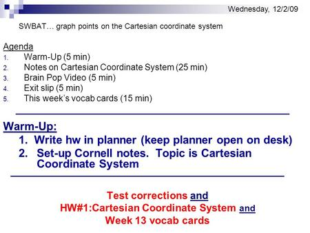 SWBAT… graph points on the Cartesian coordinate system Agenda 1. Warm-Up (5 min) 2. Notes on Cartesian Coordinate System (25 min) 3. Brain Pop Video (5.