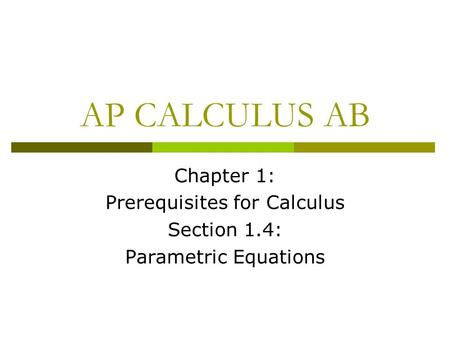 AP CALCULUS AB Chapter 1: Prerequisites for Calculus Section 1.4: Parametric Equations.