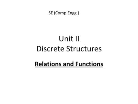 Unit II Discrete Structures Relations and Functions SE (Comp.Engg.)