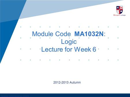 Www.company.com Module Code MA1032N: Logic Lecture for Week 6 2012-2013 Autumn.
