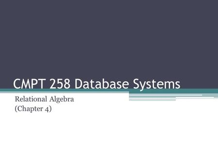 CMPT 258 Database Systems Relational Algebra (Chapter 4)