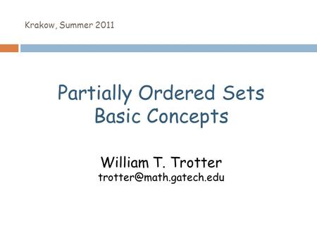 Krakow, Summer 2011 Partially Ordered Sets Basic Concepts William T. Trotter