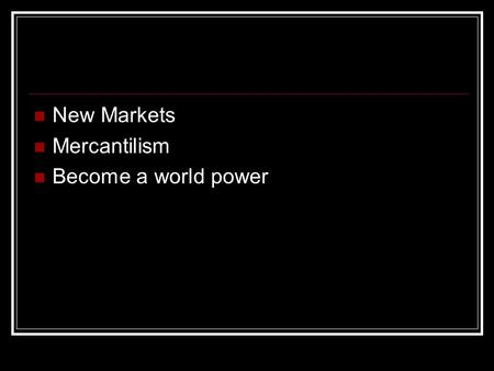 New Markets Mercantilism Become a world power. US Causes of Imperialism New Markets Mercantilism Become a world power.