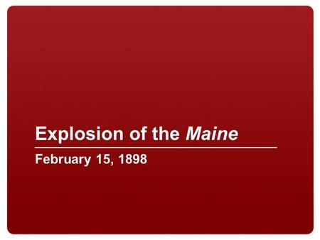 Explosion of the Maine February 15, 1898. 2 Explosion of the USS Maine Havana Harbor, 1898.