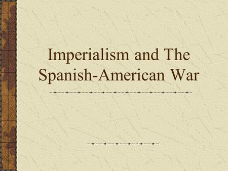 Imperialism and The Spanish-American War. Imperialism at the turn of the 20 th Century Global Imperialism: 1. European Imperialism (especially Britain.