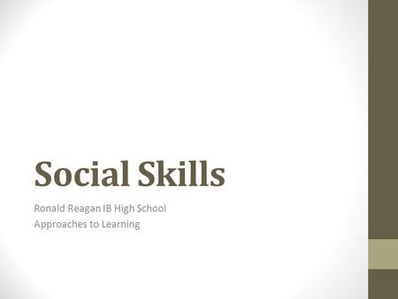 Social Skills Ronald Reagan IB High School Approaches to Learning.