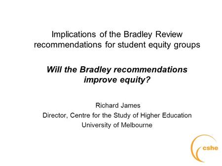 The University of Melbourne > Centre for the Study of Higher Education Implications of the Bradley Review recommendations for student equity groups Will.