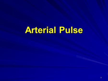 Arterial Pulse 1. What do u understand by term PULSE? The alternate expansion and recoil of elastic arteries after each systole of the left ventricle.